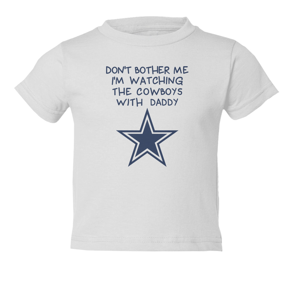 f8c5e321 Details about Watching With Daddy Dont Bother Me Dallas Cowboys Kids  Toddler T-Shirt